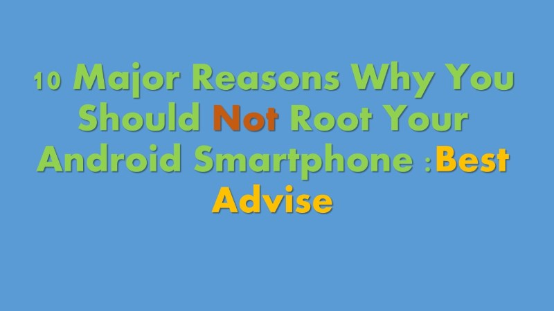 10 Major reasons not to Root Android Smartphone